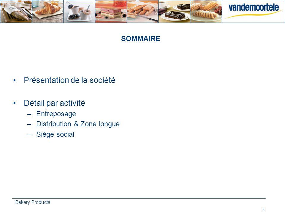 2 Bakery Products SOMMAIRE Présentation de la société Détail par activité –Entreposage –Distribution & Zone longue –Siège social