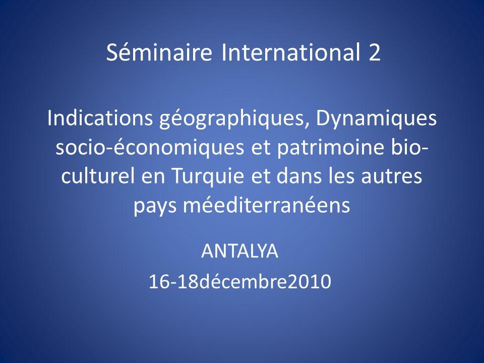 Indications géographiques, Dynamiques socio-économiques et patrimoine bio- culturel en Turquie et dans les autres pays méediterranéens ANTALYA 16-18dé