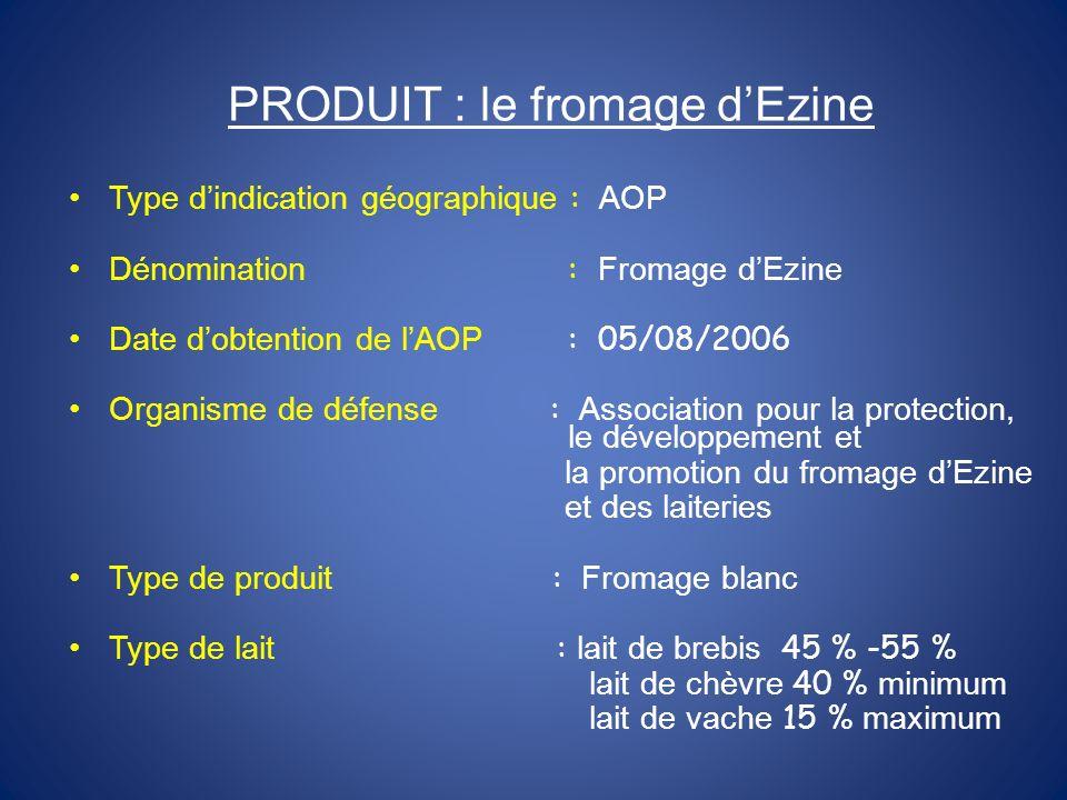 PRODUIT : le fromage dEzine Type dindication géographique : AOP Dénomination : Fromage dEzine Date dobtention de lAOP : 05/08/2006 Organisme de défens