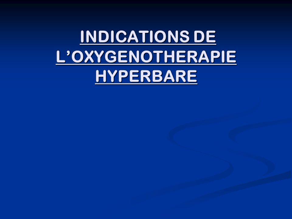 INDICATIONS DE LOXYGENOTHERAPIE HYPERBARE INDICATIONS DE LOXYGENOTHERAPIE HYPERBARE