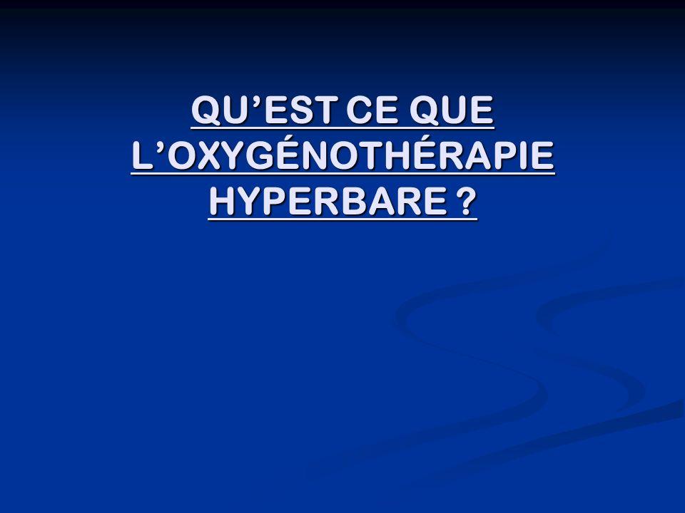 QUEST CE QUE LOXYGÉNOTHÉRAPIE HYPERBARE ? QUEST CE QUE LOXYGÉNOTHÉRAPIE HYPERBARE ?