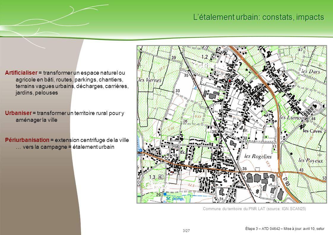 24/84 Étape 3 avril 2010 Étape 3 – ATD 04642 – Mise à jour: juillet 10, setur 24/27 Évolution des surfaces artificialisées En France : En Maine-et-Loire : Lartificialisation* consomme environ 60 000 ha de terres par an = beaucoup ?.