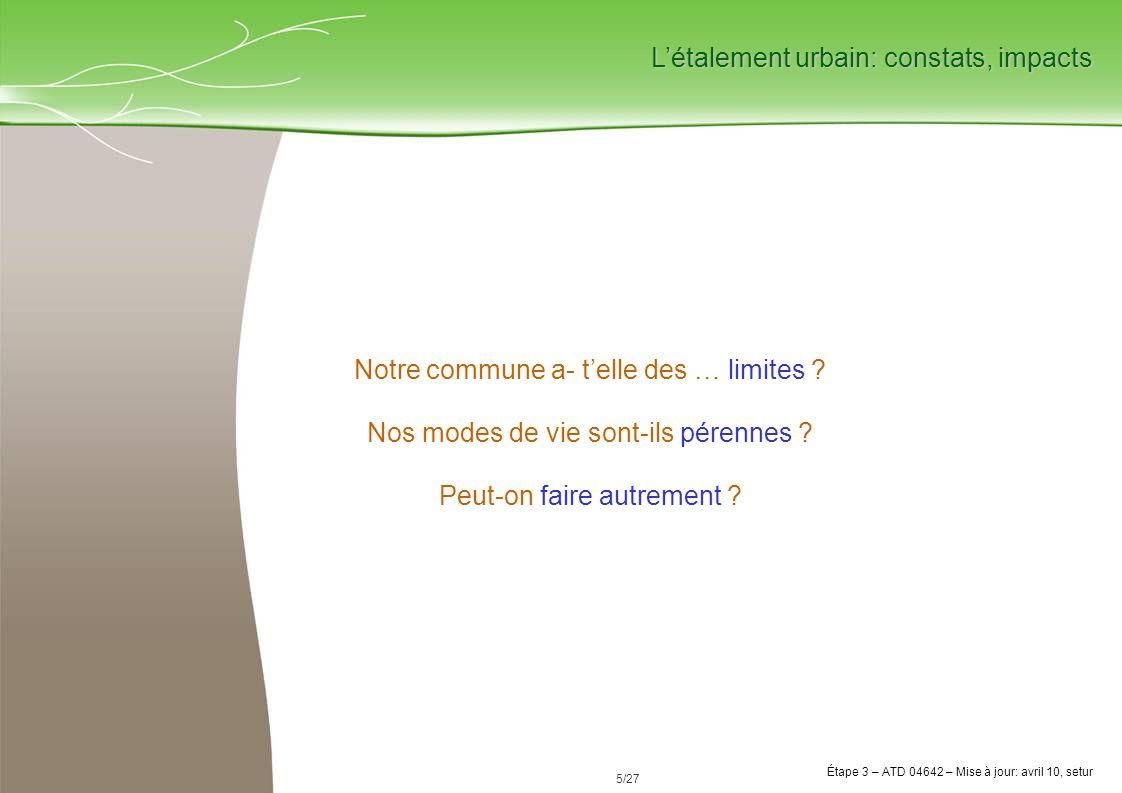 26/84 Étape 3 avril 2010 Étape 3 – ATD 04642 – Mise à jour: juillet 10, setur 26/27 Un département comme lIndre-et-Loire consommé tous les 10 ans en France Habitat + Activités + Voiries + Stationnements + Carrières + … = Est-ce durable .
