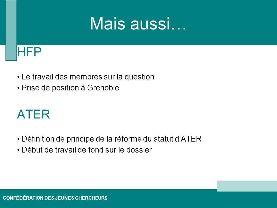 CONFÉDÉRATION DES JEUNES CHERCHEURS Mais aussi… HFP Le travail des membres sur la question Prise de position à Grenoble ATER Définition de principe de la réforme du statut dATER Début de travail de fond sur le dossier