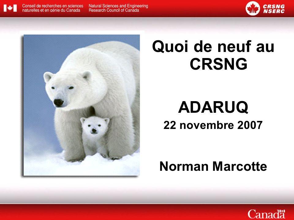 Quoi de neuf au CRSNG ADARUQ 22 novembre 2007 Norman Marcotte
