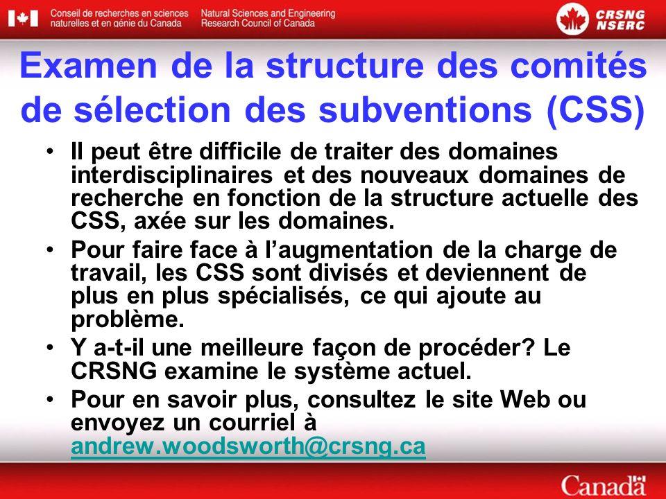 Examen de la structure des comités de sélection des subventions (CSS) Il peut être difficile de traiter des domaines interdisciplinaires et des nouveaux domaines de recherche en fonction de la structure actuelle des CSS, axée sur les domaines.