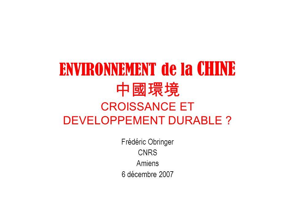 ENVIRONNEMENT de la CHINE CROISSANCE ET DEVELOPPEMENT DURABLE ? Frédéric Obringer CNRS Amiens 6 décembre 2007