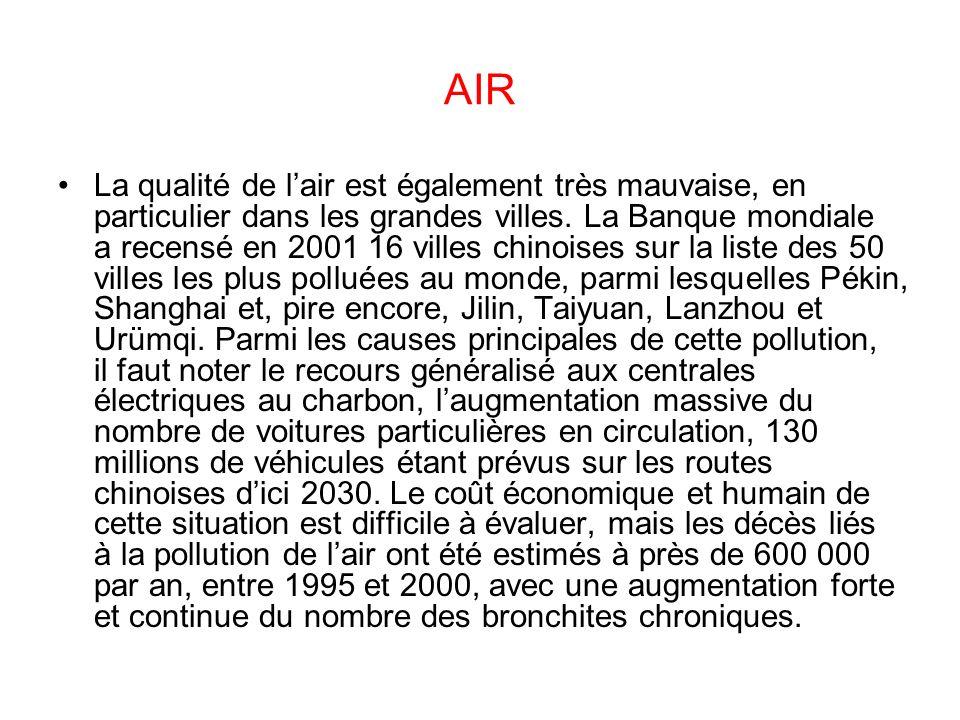 AIR La qualité de lair est également très mauvaise, en particulier dans les grandes villes. La Banque mondiale a recensé en 2001 16 villes chinoises s