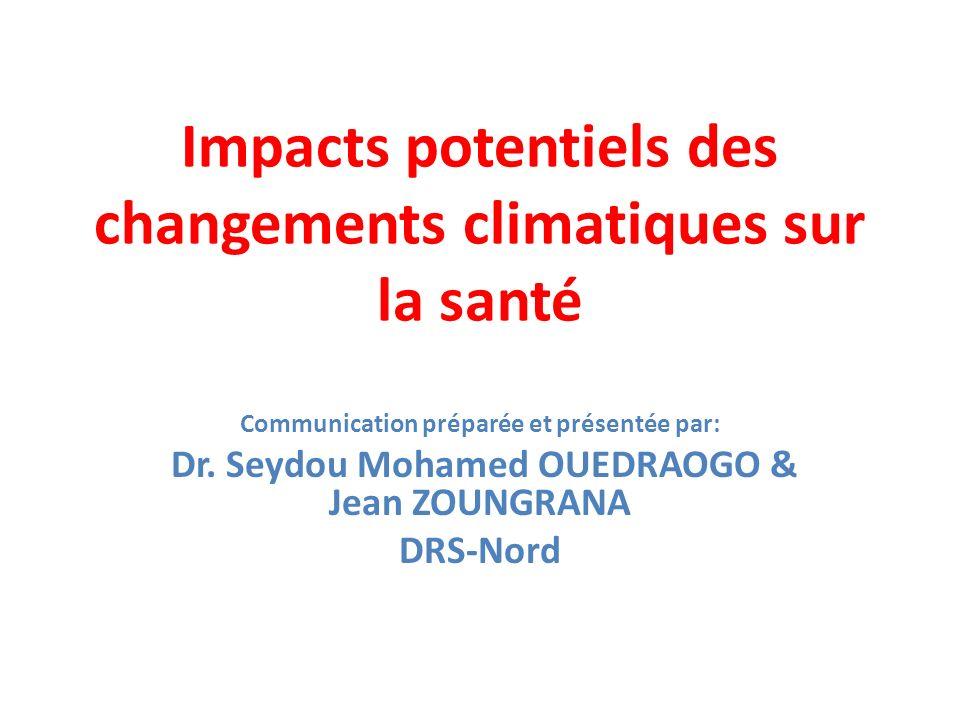 Impacts potentiels des changements climatiques sur la santé Communication préparée et présentée par: Dr. Seydou Mohamed OUEDRAOGO & Jean ZOUNGRANA DRS