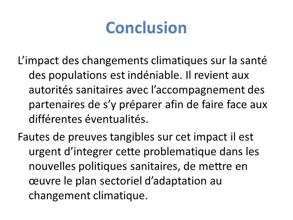 Conclusion Limpact des changements climatiques sur la santé des populations est indéniable. Il revient aux autorités sanitaires avec laccompagnement d