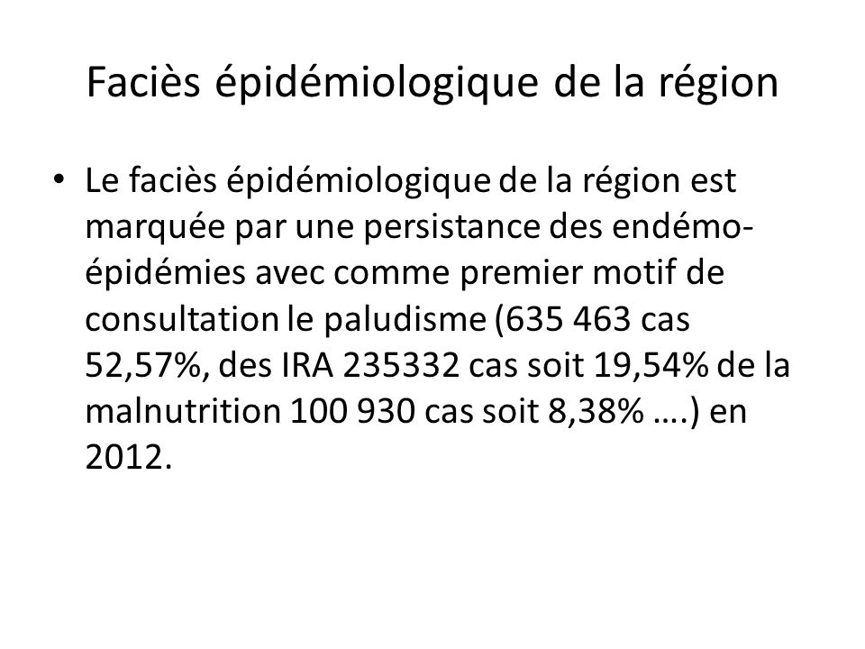 Faciès épidémiologique de la région Le faciès épidémiologique de la région est marquée par une persistance des endémo- épidémies avec comme premier mo
