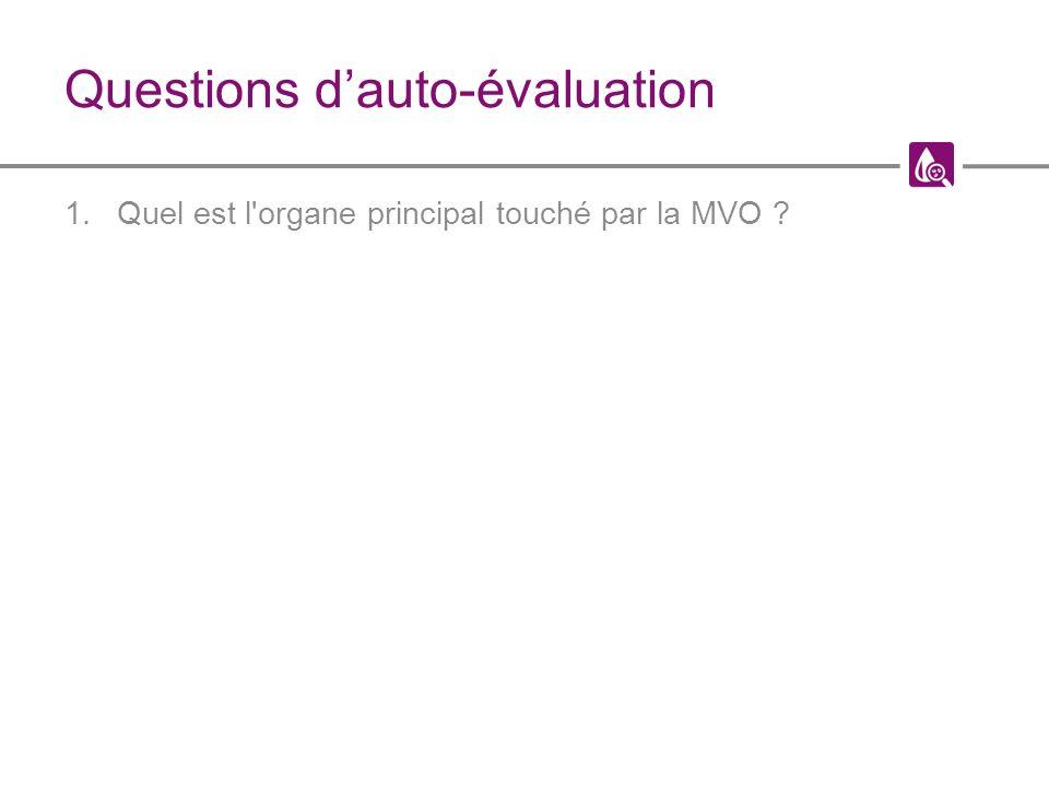 Questions dauto-évaluation 1.Quel est l organe principal touché par la MVO ?