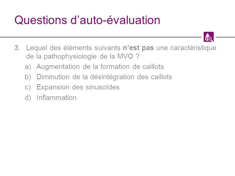Questions dauto-évaluation 3.Lequel des éléments suivants nest pas une caractéristique de la pathophysiologie de la MVO .