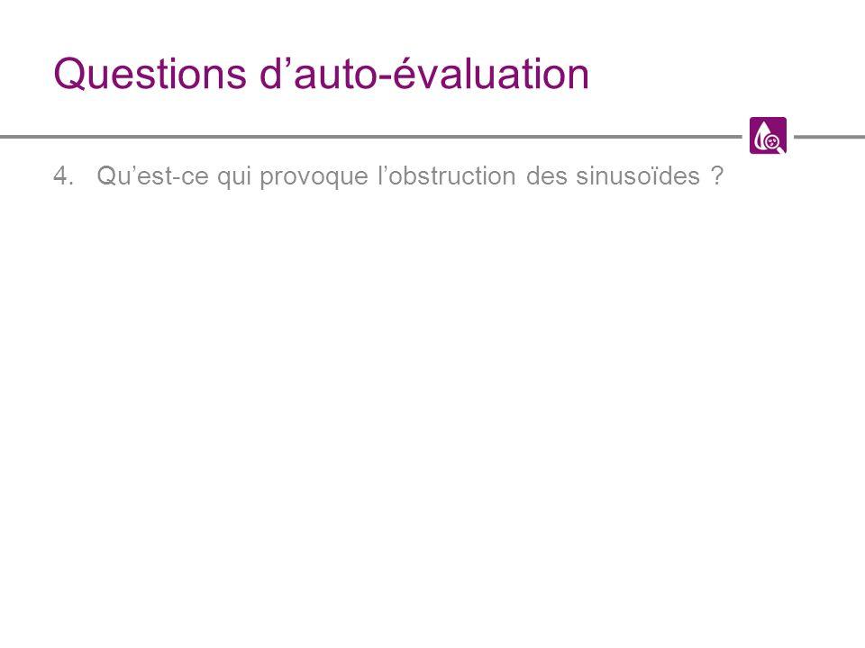 Questions dauto-évaluation 4.Quest-ce qui provoque lobstruction des sinusoïdes ?