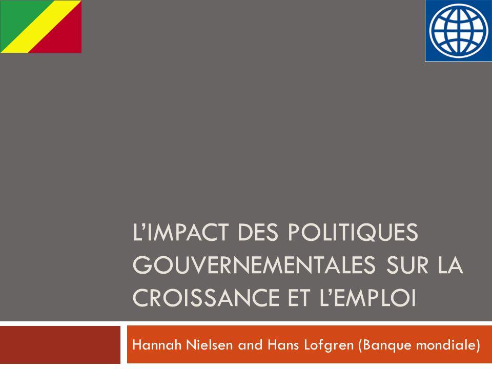 LIMPACT DES POLITIQUES GOUVERNEMENTALES SUR LA CROISSANCE ET LEMPLOI Hannah Nielsen and Hans Lofgren (Banque mondiale)