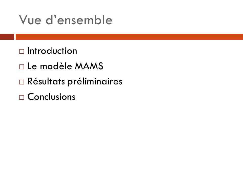 Vue densemble Introduction Le modèle MAMS Résultats préliminaires Conclusions