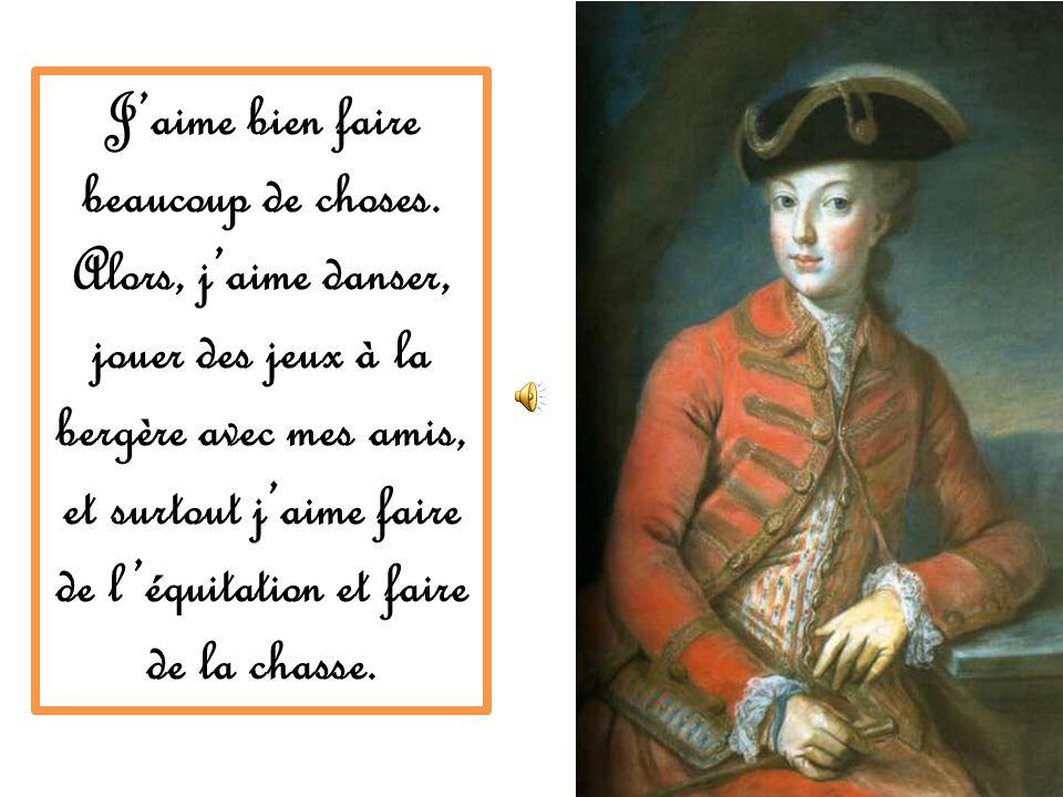 Alors, il est 1774 est je suis la Reine de la France, parce que Louis XV, mon beau-père, est mort et mon mari devient Louis XVI. Il me faut avoir un f