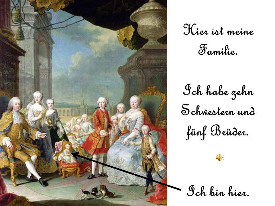 Hier ist mein Vater, Franz Stephan von Lothringen (1708-1765) Hier ist meine Mutter, Maria Theresia (1717-1780)