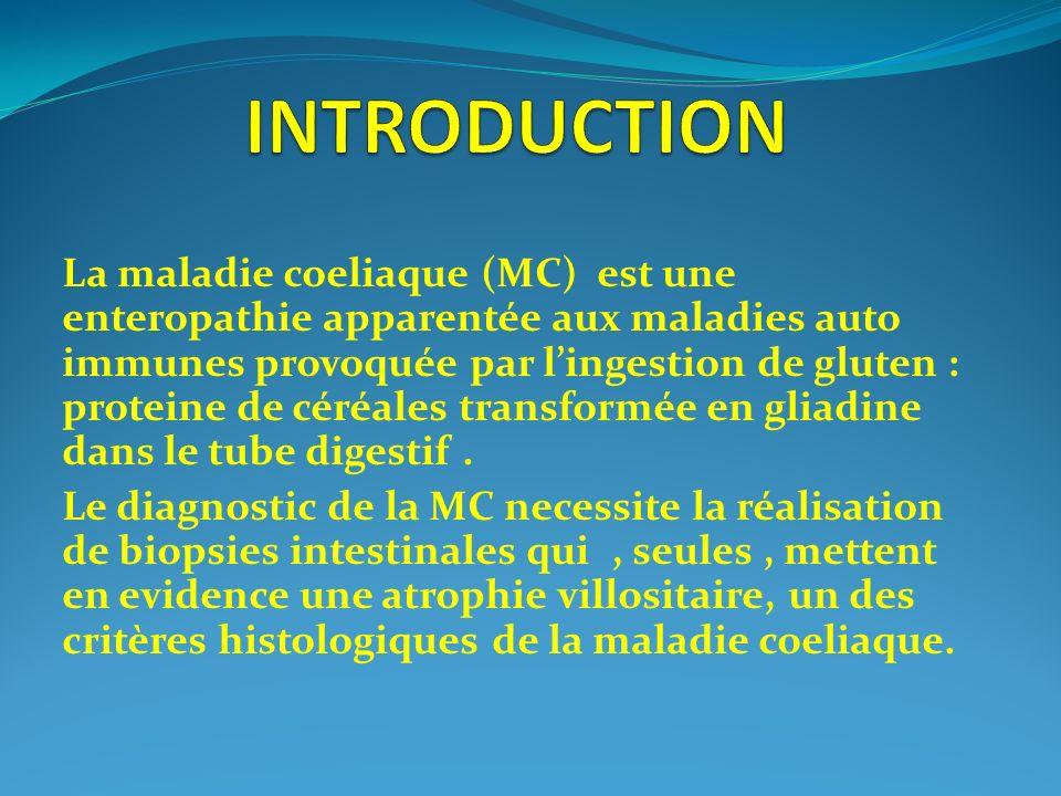 La maladie coeliaque (MC) est une enteropathie apparentée aux maladies auto immunes provoquée par lingestion de gluten : proteine de céréales transfor