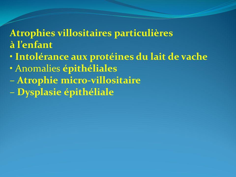 Atrophies villositaires particulières à lenfant Intolérance aux protéines du lait de vache Anomalies épithéliales – Atrophie micro-villositaire – Dysp