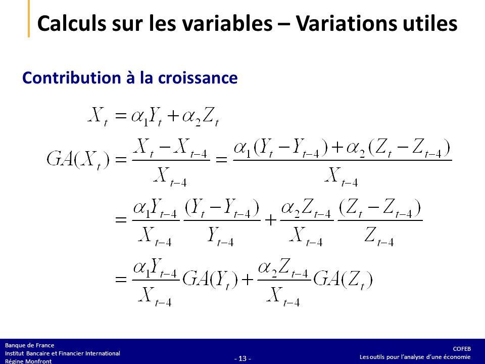 COFEB Les outils pour lanalyse dune économie Banque de France Institut Bancaire et Financier International Régine Monfront - 13 - Calculs sur les vari