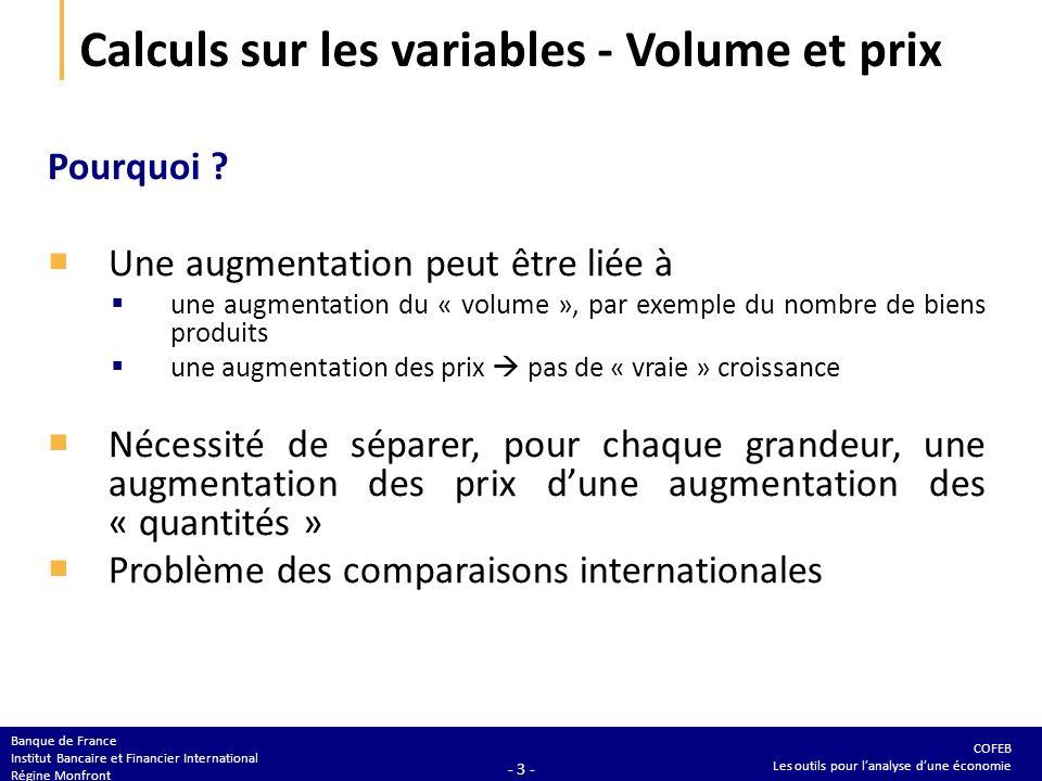 COFEB Les outils pour lanalyse dune économie Banque de France Institut Bancaire et Financier International Régine Monfront - 3 - Calculs sur les variables - Volume et prix Pourquoi .