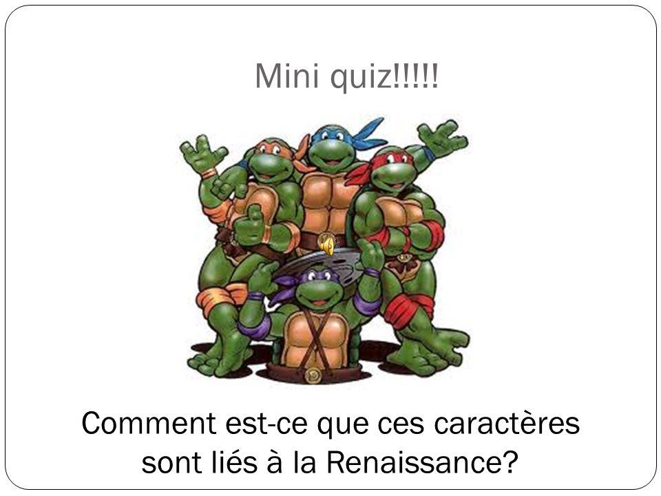 Mini quiz!!!!! Comment est-ce que ces caractères sont liés à la Renaissance?