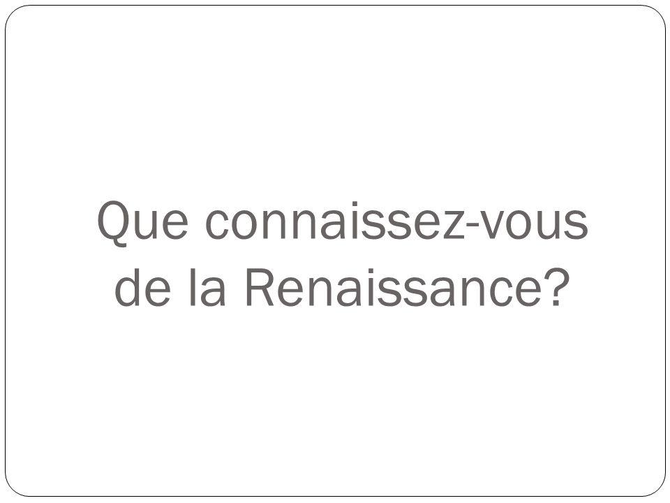 Que connaissez-vous de la Renaissance?