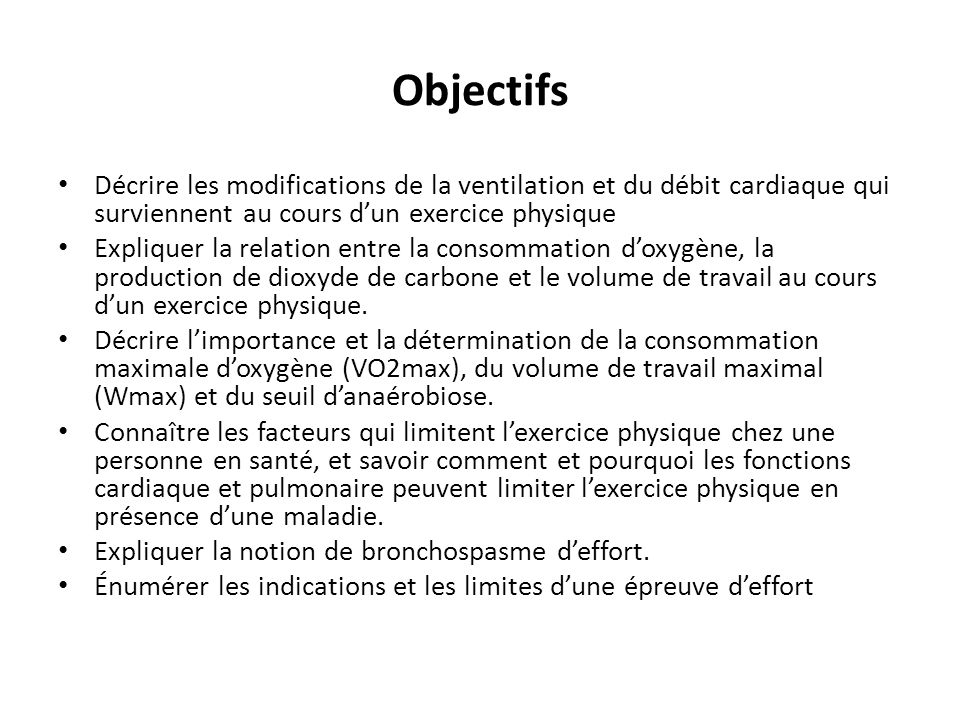 Objectifs Décrire les modifications de la ventilation et du débit cardiaque qui surviennent au cours dun exercice physique Expliquer la relation entre