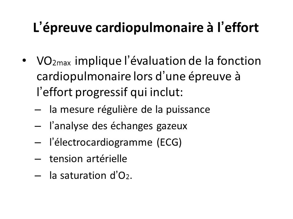 L épreuve cardiopulmonaire à l effort Unité 1 – Principe de la physiologie de lexercice et évaluation de lexercice VO 2max implique lévaluation de la fonction cardiopulmonaire lors dune épreuve à leffort progressif qui inclut: – la mesure régulière de la puissance – lanalyse des échanges gazeux – lélectrocardiogramme (ECG) – tension artérielle – la saturation dO 2.