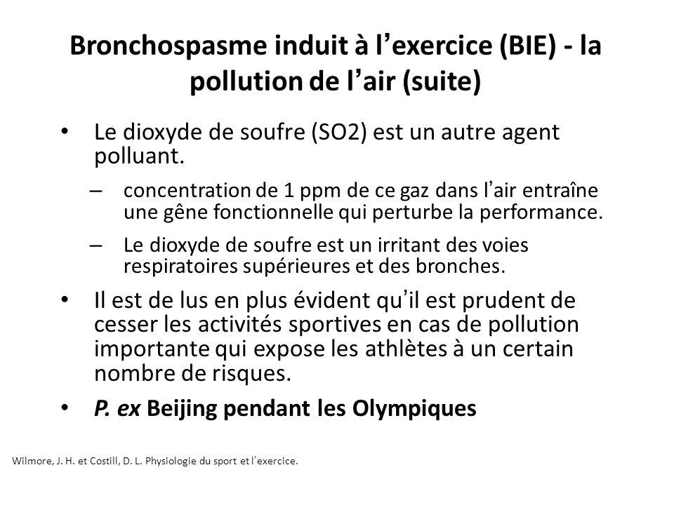 Bronchospasme induit à l exercice (BIE) - la pollution de l air (suite) Wilmore, J. H. et Costill, D. L. Physiologie du sport et lexercice. Unité 1 –