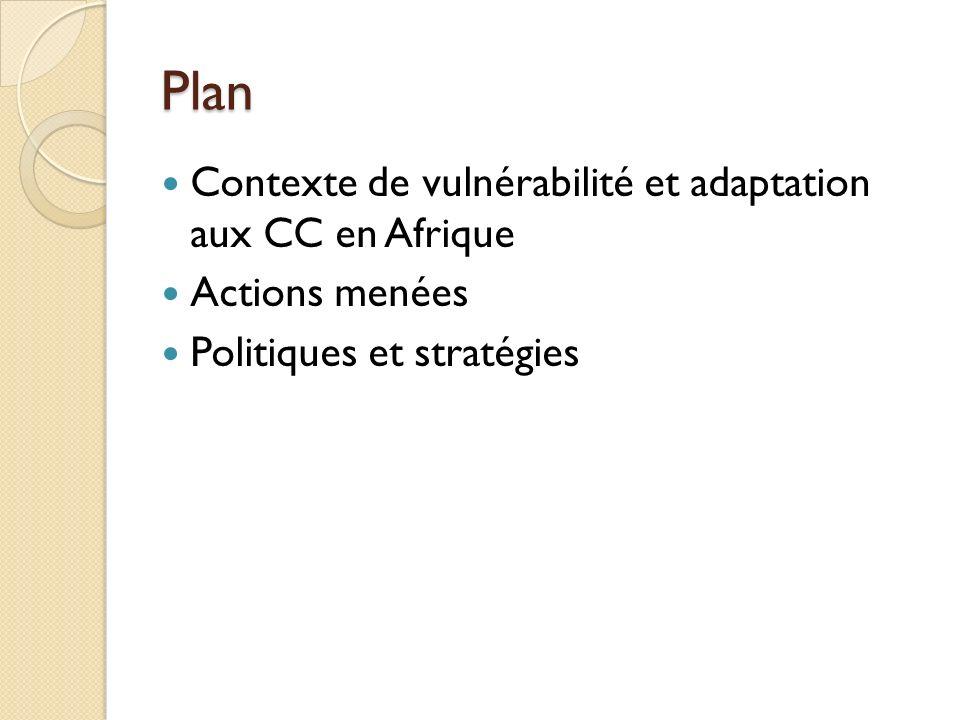 Plan Contexte de vulnérabilité et adaptation aux CC en Afrique Actions menées Politiques et stratégies