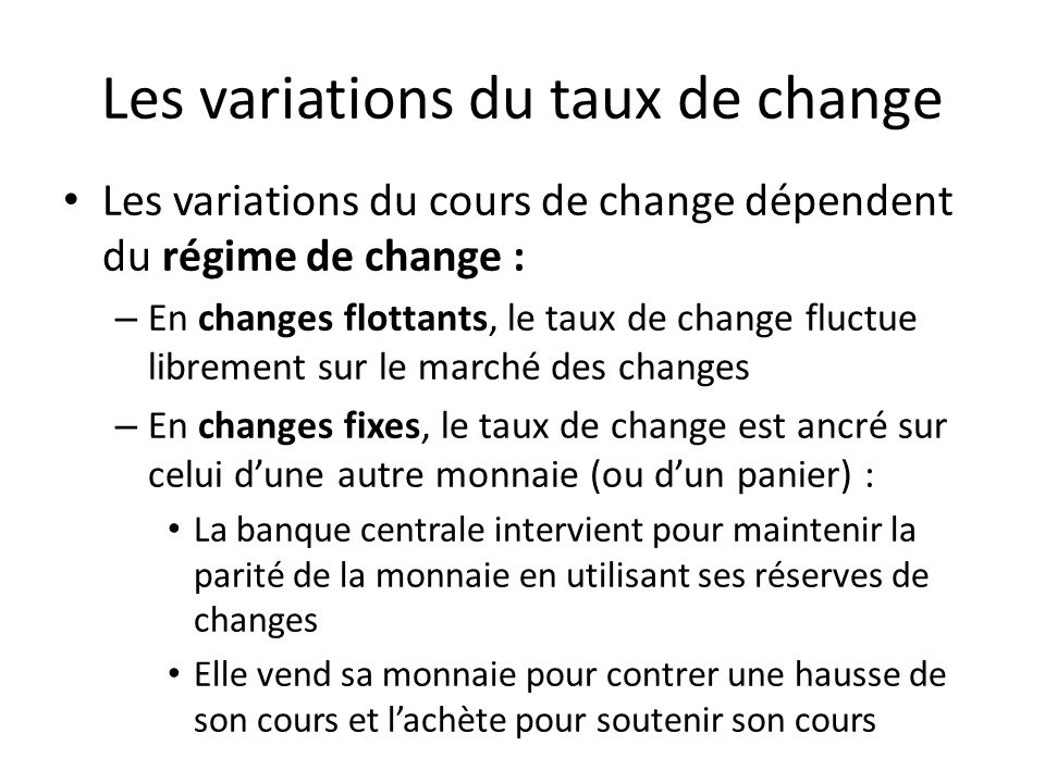 Les variations du taux de change Les variations du cours de change dépendent du régime de change : – En changes flottants, le taux de change fluctue l