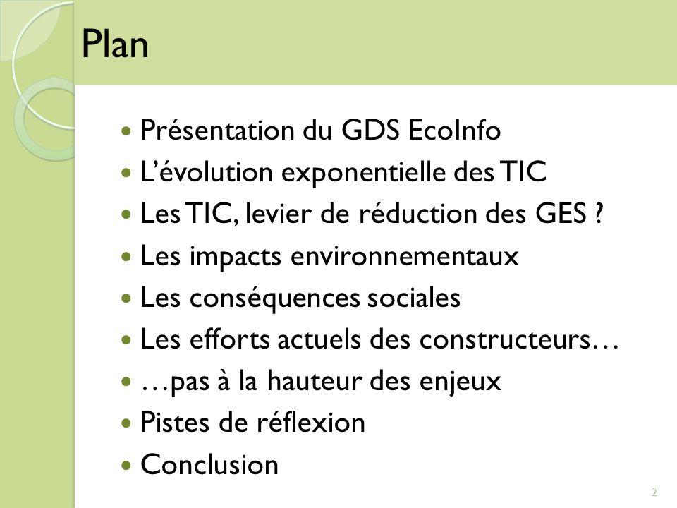 Présentation du GDS EcoInfo Lévolution exponentielle des TIC Les TIC, levier de réduction des GES ? Les impacts environnementaux Les conséquences soci
