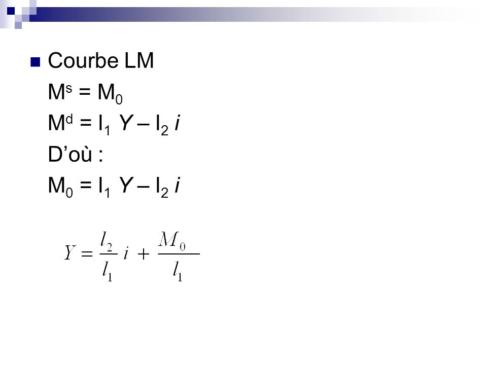 Courbe LM M s = M 0 M d = l 1 Y – l 2 i Doù : M 0 = l 1 Y – l 2 i