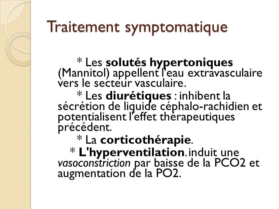 Traitement symptomatique * Les solutés hypertoniques (Mannitol) appellent l'eau extravasculaire vers le secteur vasculaire. * Les diurétiques : inhibe