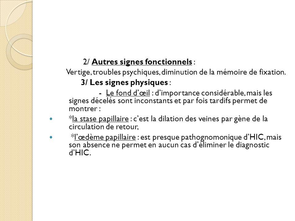 2/ Autres signes fonctionnels : Vertige, troubles psychiques, diminution de la mémoire de fixation. 3/ Les signes physiques : - Le fond dœil : dimport