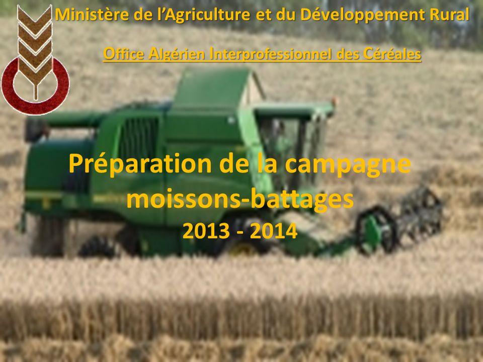 Préparation de la campagne moissons-battages 2013 - 2014 Ministère de lAgriculture et du Développement Rural O ffice A lgérien I nterprofessionnel des C éréales