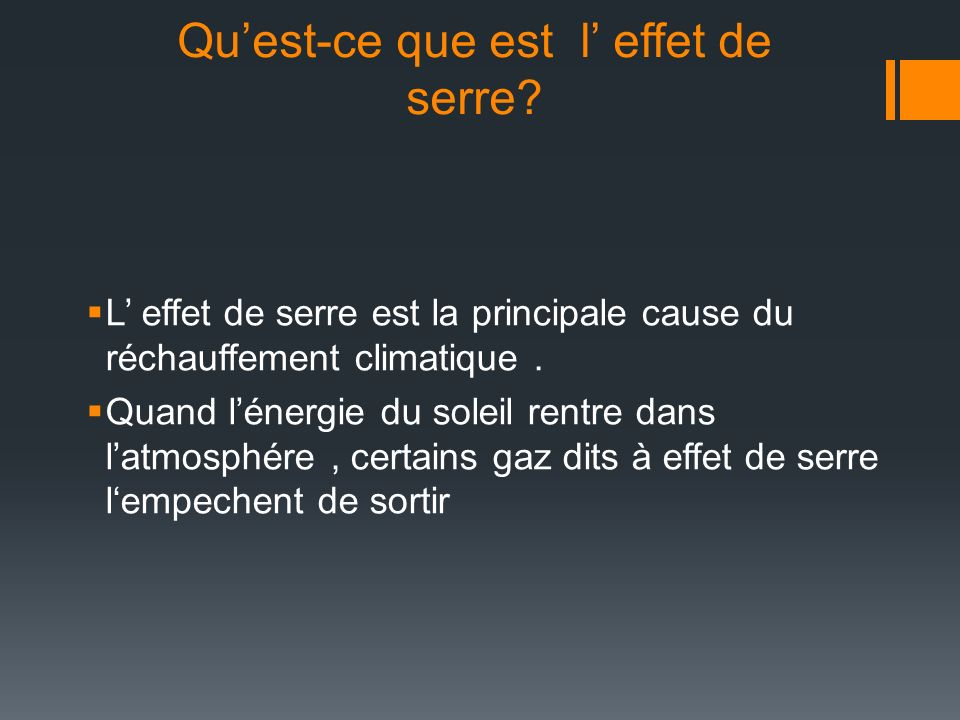 Quest-ce que est l effet de serre? L effet de serre est la principale cause du réchauffement climatique. Quand lénergie du soleil rentre dans latmosph