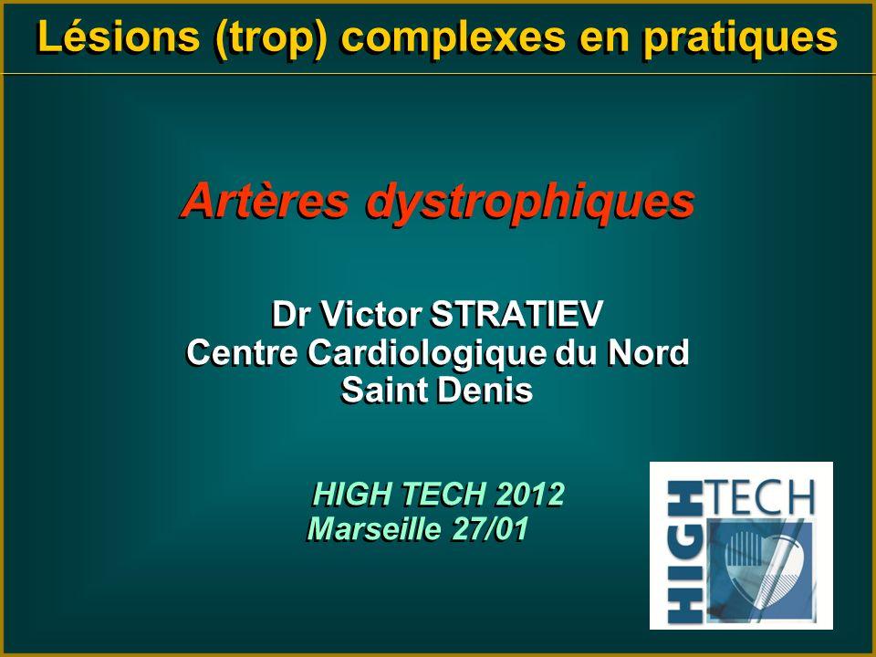 Lésions (trop) complexes en pratiques Artères dystrophiques Dr Victor STRATIEV Centre Cardiologique du Nord Saint Denis HIGH TECH 2012 Marseille 27/01