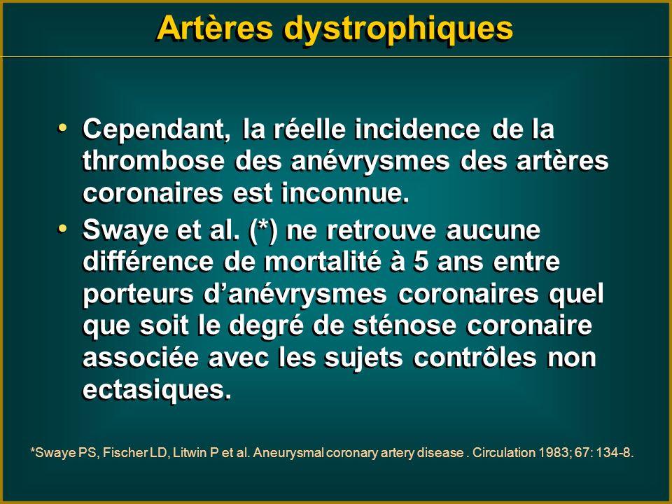 Artères dystrophiques Cependant, la réelle incidence de la thrombose des anévrysmes des artères coronaires est inconnue. Swaye et al. (*) ne retrouve