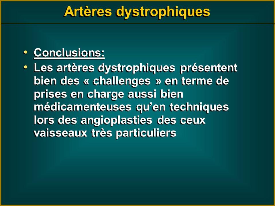 Artères dystrophiques Conclusions: Les artères dystrophiques présentent bien des « challenges » en terme de prises en charge aussi bien médicamenteuse