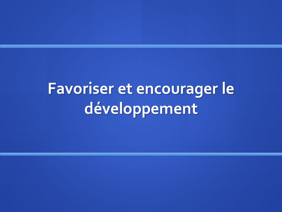 Favoriser et encourager le développement