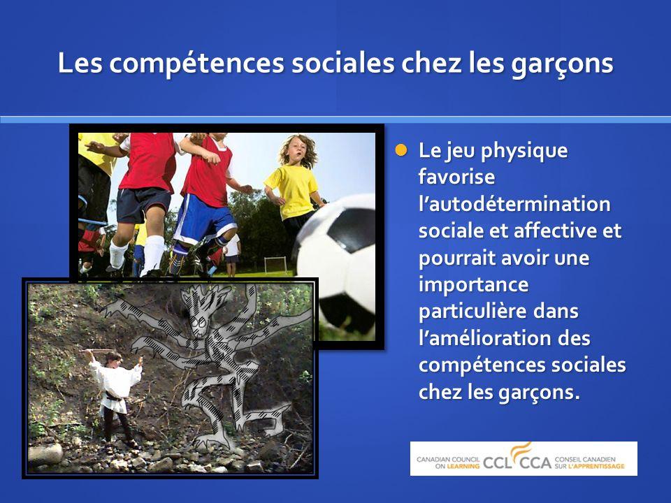 Les compétences sociales chez les garçons Le jeu physique favorise lautodétermination sociale et affective et pourrait avoir une importance particulière dans lamélioration des compétences sociales chez les garçons.