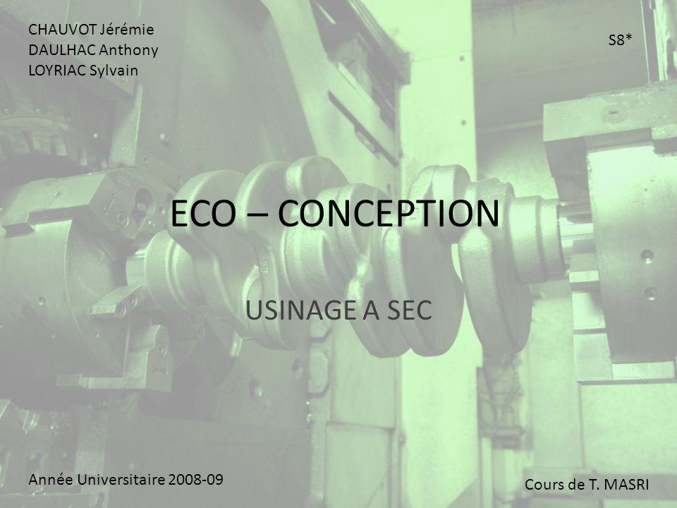 USINAGE A SEC Avantages et inconvénients de la lubrification Caractérisations des outils pour lusinage à sec Nouvelles technologies développées.