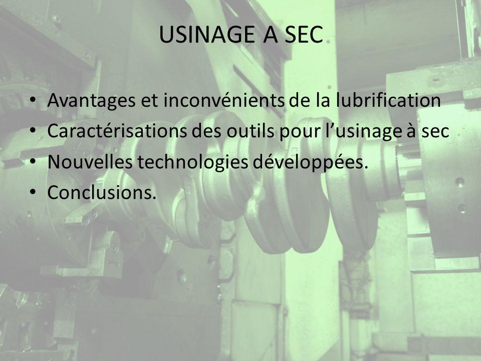 USINAGE A SEC Avantages et inconvénients de la lubrification AVANTAGES PRINCIPAUX : Evacuation des copeaux.