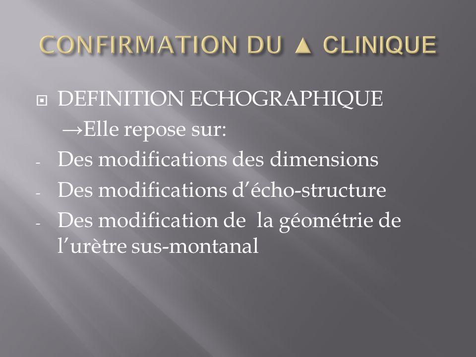 DEFINITION ECHOGRAPHIQUE Elle repose sur: - Des modifications des dimensions - Des modifications décho-structure - Des modification de la géométrie de