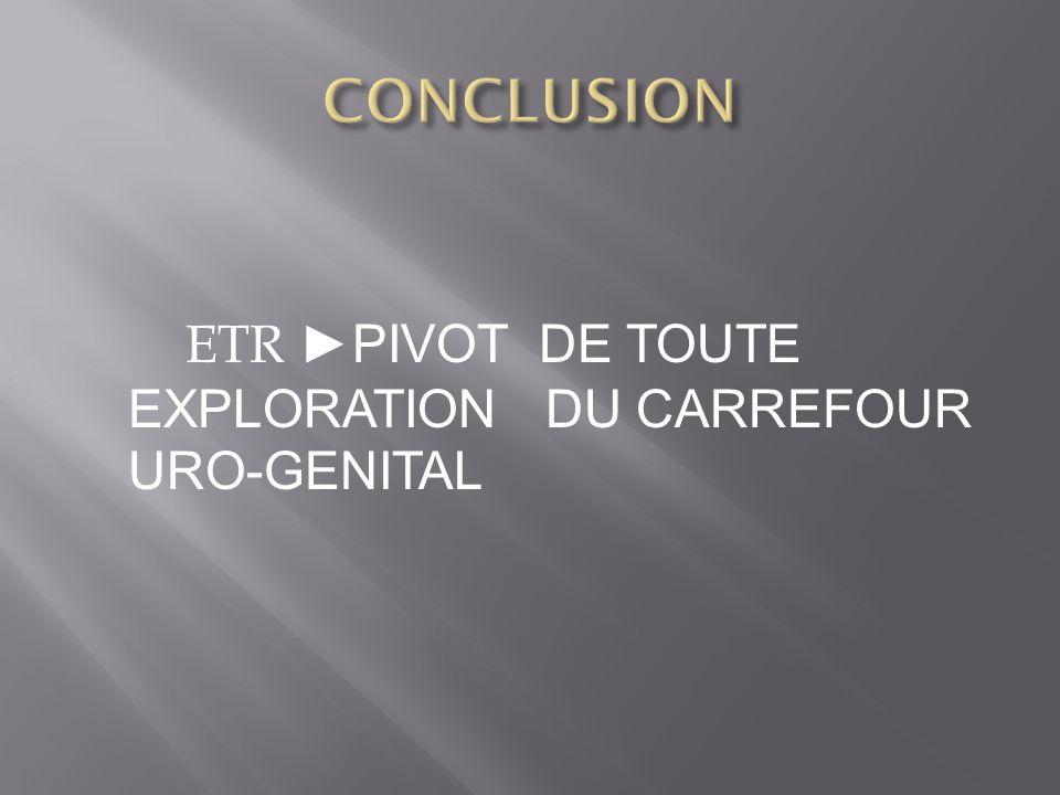 ETR PIVOT DE TOUTE EXPLORATION DU CARREFOUR URO-GENITAL