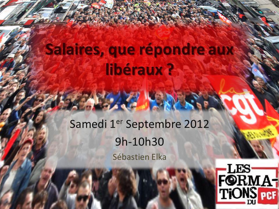 Salaires, que répondre aux libéraux ? Samedi 1 er Septembre 2012 9h-10h30 Sébastien Elka