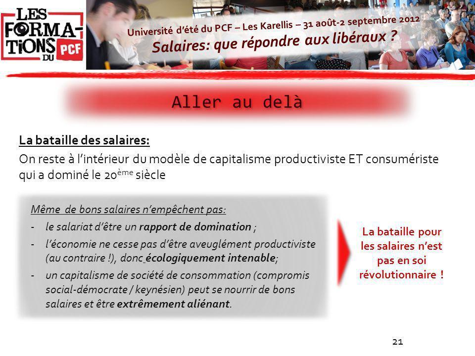 Université dété du PCF – Les Karellis – 31 août-2 septembre 2012 Salaires: que répondre aux libéraux ? 21 Aller au delà La bataille des salaires: On r